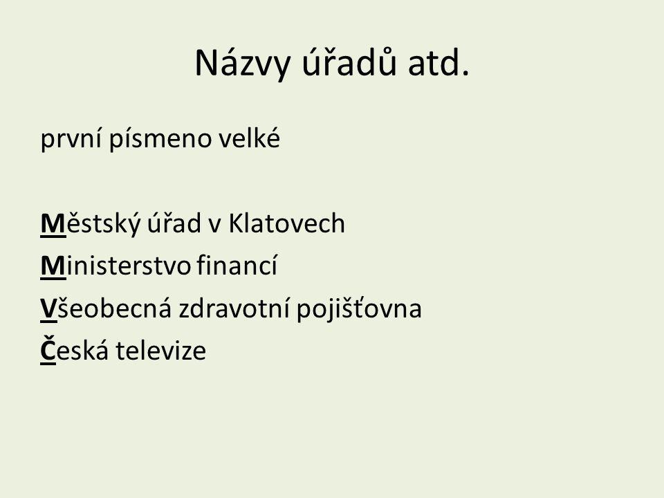 Názvy úřadů atd. první písmeno velké Městský úřad v Klatovech Ministerstvo financí Všeobecná zdravotní pojišťovna Česká televize