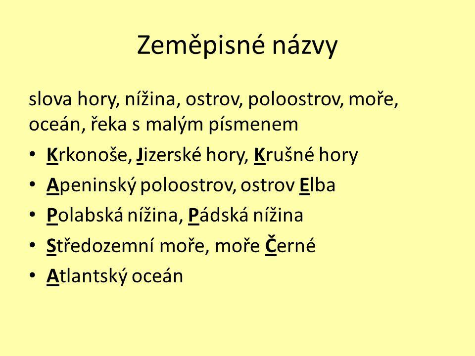 Zeměpisné názvy slova hory, nížina, ostrov, poloostrov, moře, oceán, řeka s malým písmenem Krkonoše, Jizerské hory, Krušné hory Apeninský poloostrov,