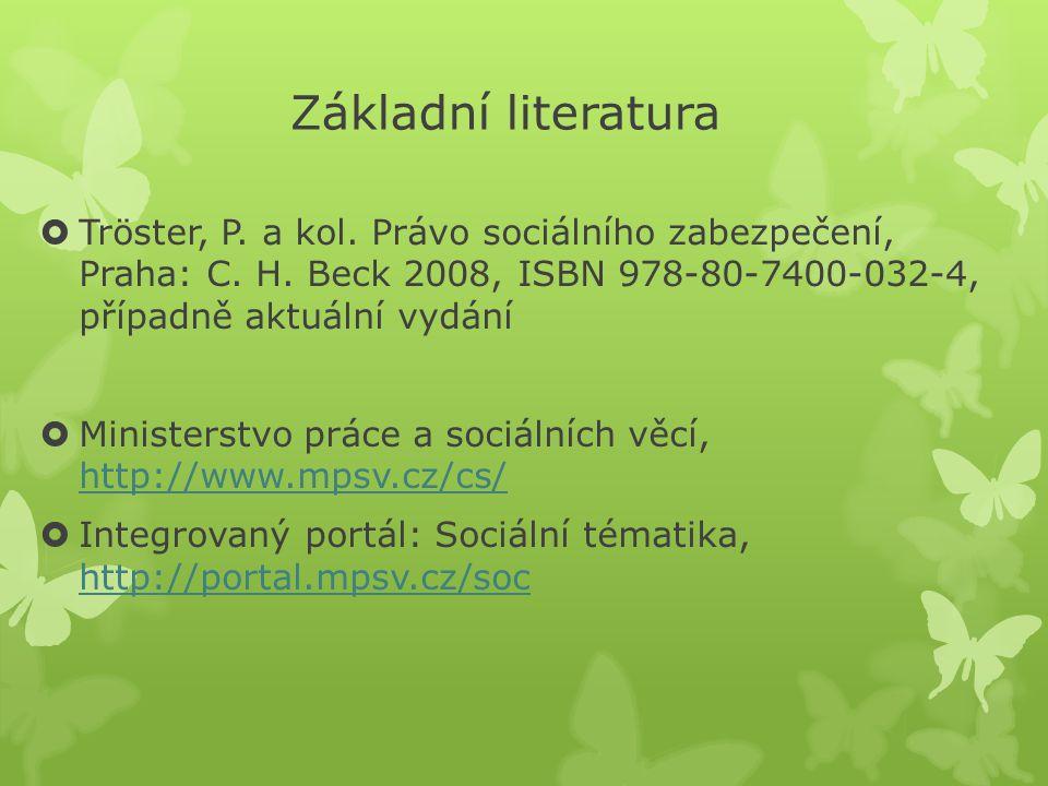 Základní literatura  Tröster, P.a kol. Právo sociálního zabezpečení, Praha: C.