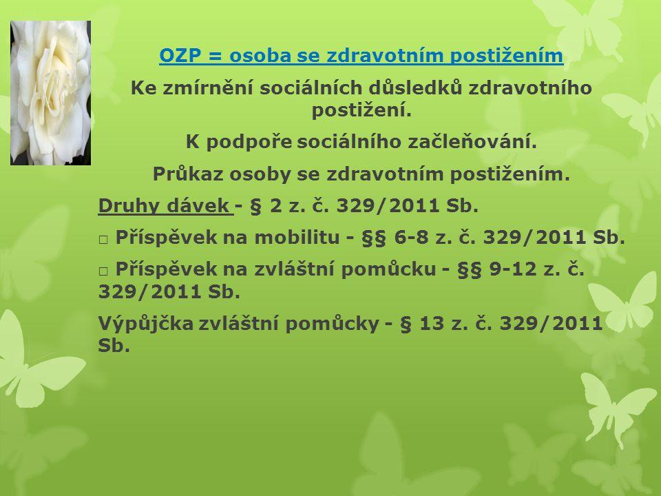 OZP = osoba se zdravotním postižením Ke zmírnění sociálních důsledků zdravotního postižení.