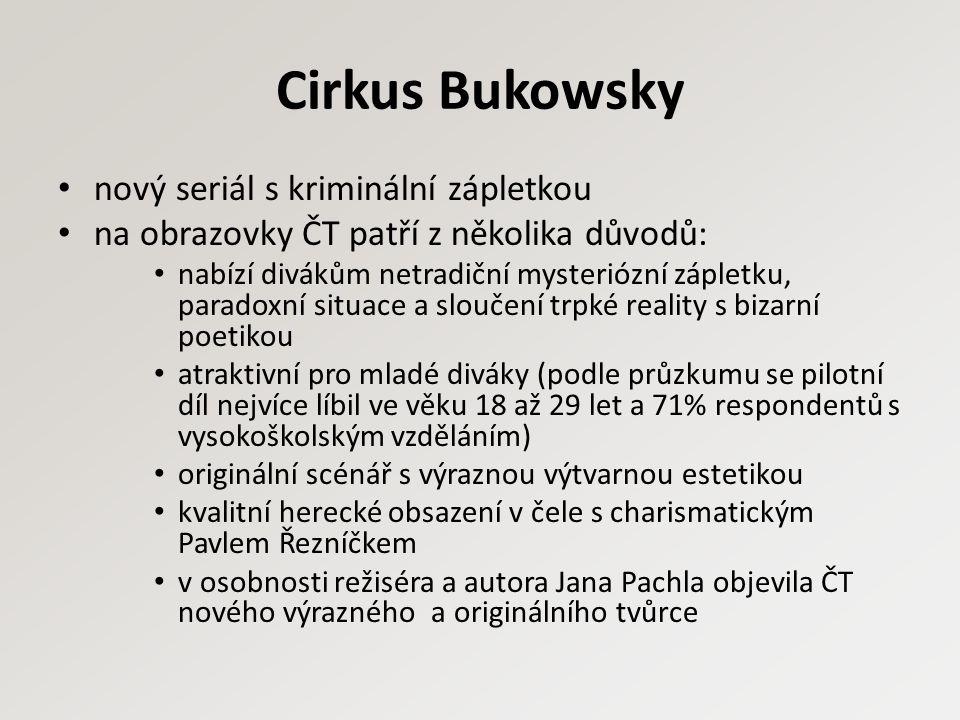 Cirkus Bukowsky nový seriál s kriminální zápletkou na obrazovky ČT patří z několika důvodů: nabízí divákům netradiční mysteriózní zápletku, paradoxní