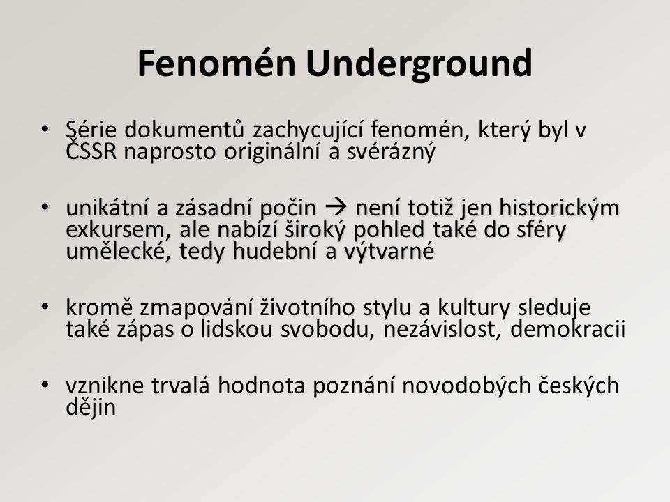 Fenomén Underground ČSSR Série dokumentů zachycující fenomén, který byl v ČSSR naprosto originální a svérázný unikátní a zásadní počin  není totiž je