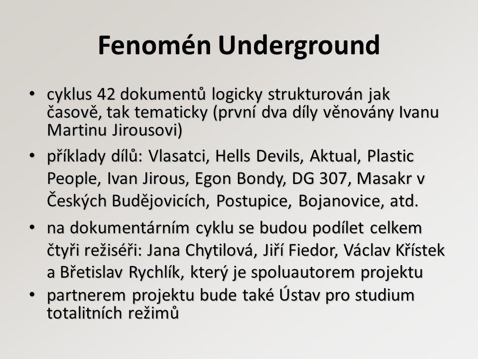 Fenomén Underground cyklus 42 dokumentů logicky strukturován jak časově, tak tematicky (první dva díly věnovány Ivanu Martinu Jirousovi) cyklus 42 dok