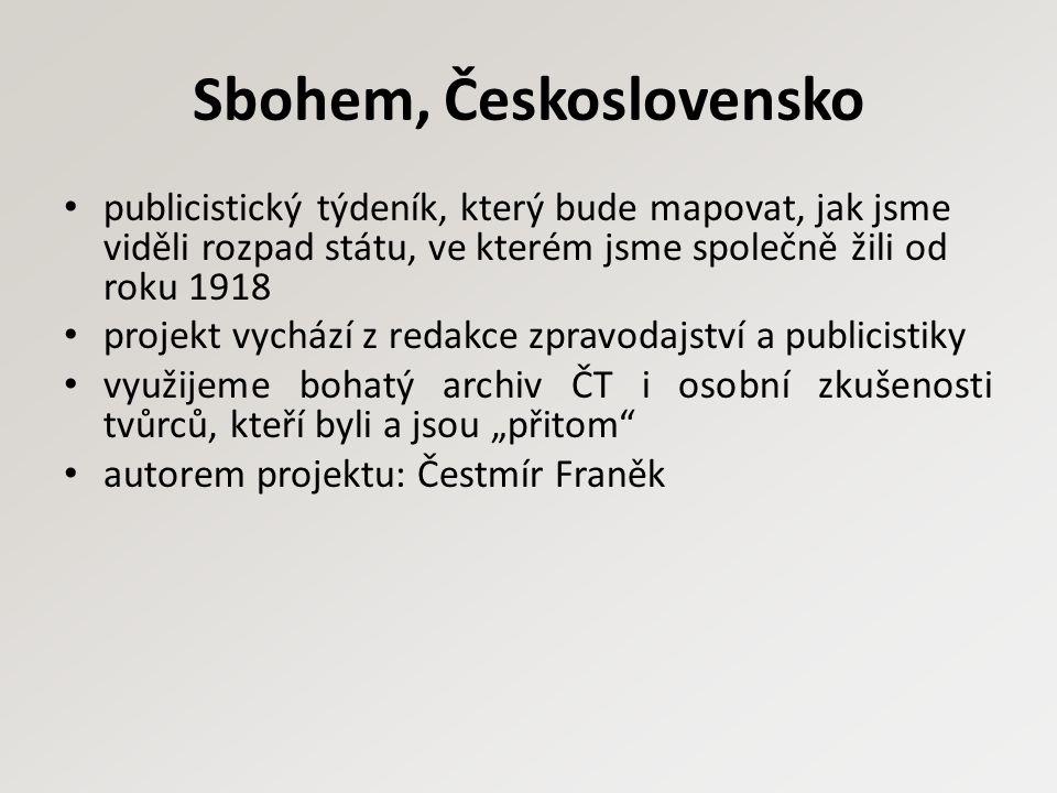 Sbohem, Československo publicistický týdeník, který bude mapovat, jak jsme viděli rozpad státu, ve kterém jsme společně žili od roku 1918 projekt vych