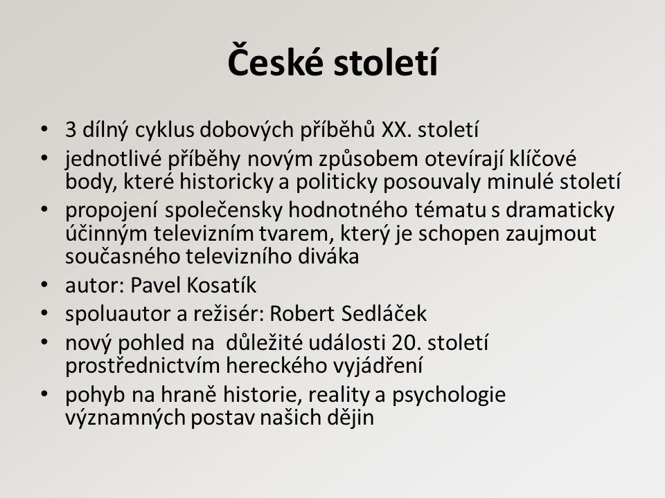 České století 3 dílný cyklus dobových příběhů XX. století jednotlivé příběhy novým způsobem otevírají klíčové body, které historicky a politicky posou