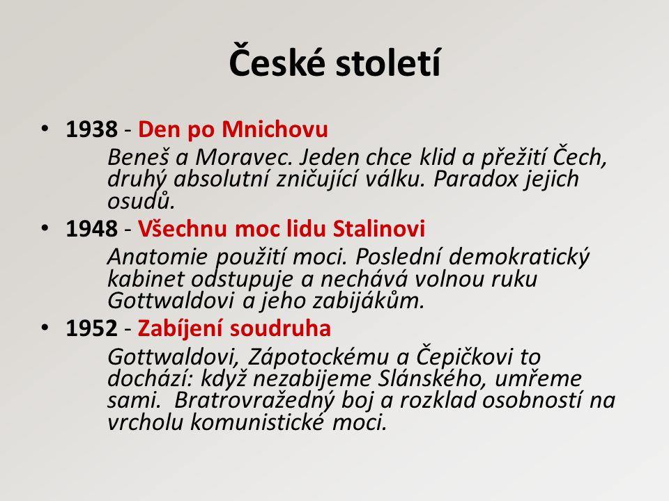 České století 1938 - Den po Mnichovu Beneš a Moravec. Jeden chce klid a přežití Čech, druhý absolutní zničující válku. Paradox jejich osudů. 1948 - Vš