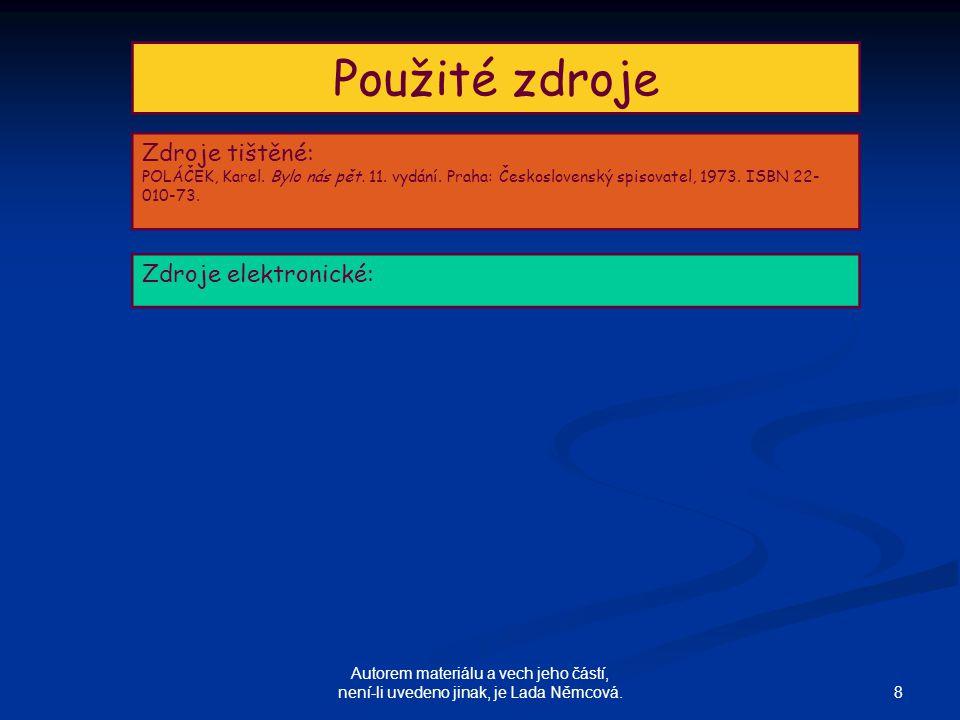 8 Autorem materiálu a vech jeho částí, není-li uvedeno jinak, je Lada Němcová.