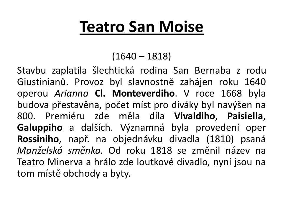Teatro San Moise (1640 – 1818) Stavbu zaplatila šlechtická rodina San Bernaba z rodu Giustinianů.