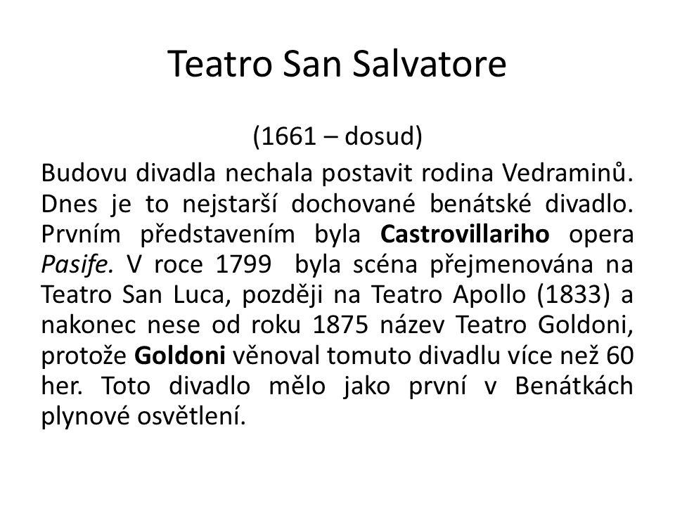 Teatro San Salvatore (1661 – dosud) Budovu divadla nechala postavit rodina Vedraminů.