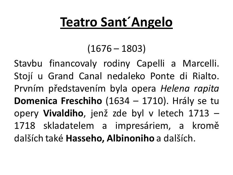 Teatro Sant´Angelo (1676 – 1803) Stavbu financovaly rodiny Capelli a Marcelli. Stojí u Grand Canal nedaleko Ponte di Rialto. Prvním představením byla