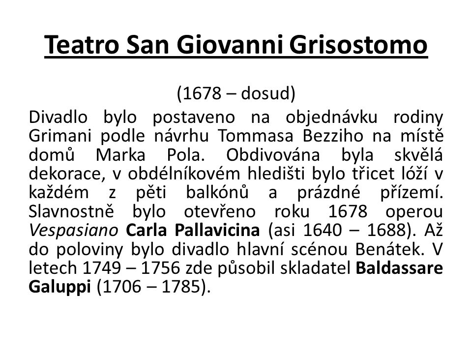Teatro San Giovanni Grisostomo (1678 – dosud) Divadlo bylo postaveno na objednávku rodiny Grimani podle návrhu Tommasa Bezziho na místě domů Marka Pola.