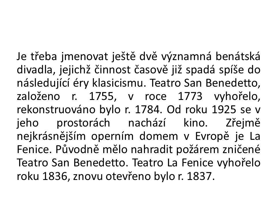 Je třeba jmenovat ještě dvě významná benátská divadla, jejichž činnost časově již spadá spíše do následující éry klasicismu.