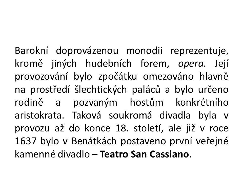 Barokní doprovázenou monodii reprezentuje, kromě jiných hudebních forem, opera.