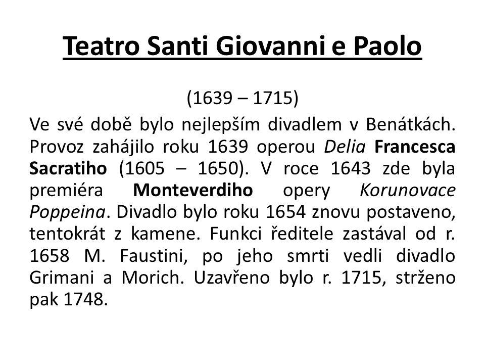 Teatro Santi Giovanni e Paolo (1639 – 1715) Ve své době bylo nejlepším divadlem v Benátkách.