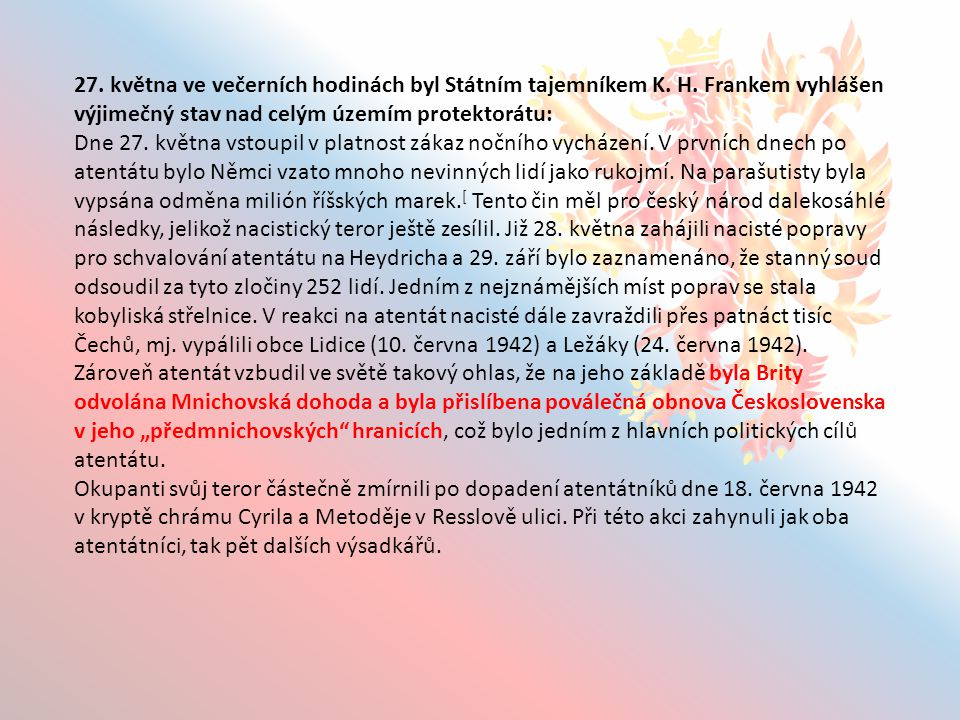 Heydrich upadl 3. června do kómatu a 4. června ve 4:30 zemřel dle první úmrtní zprávy na celkovou sepsi organizmu v nemocnici Bulovka.
