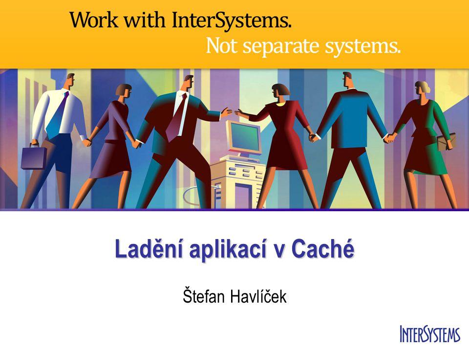 Ladění aplikací v Caché Štefan Havlíček