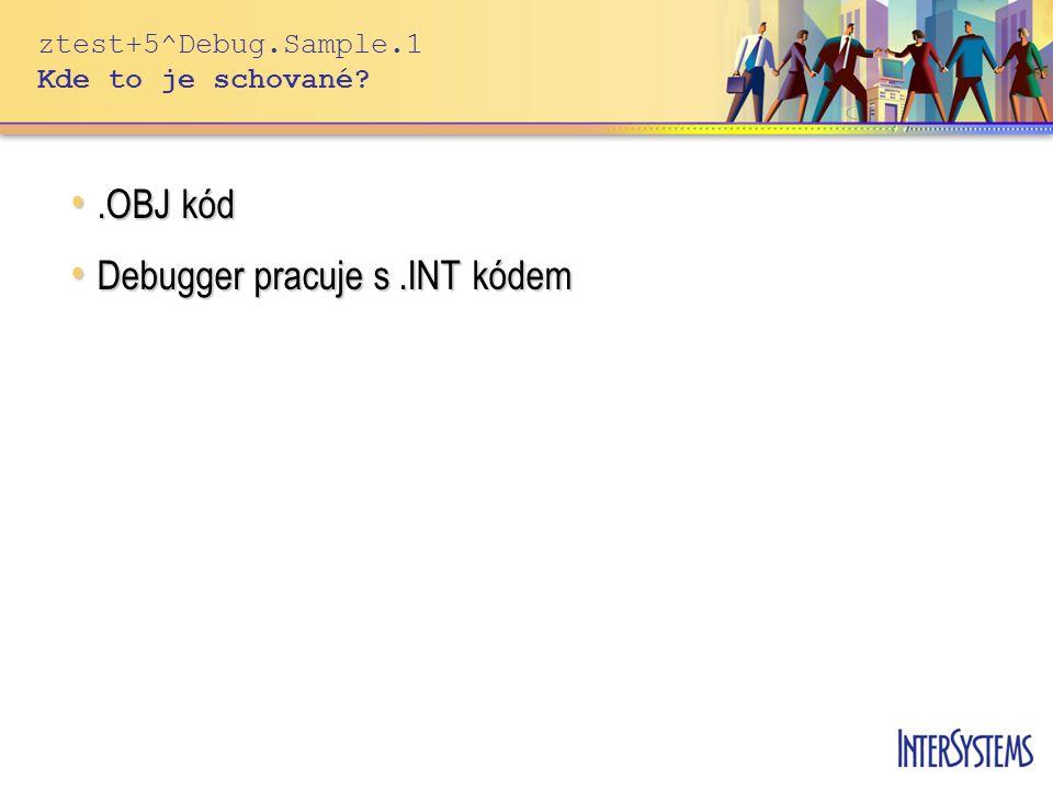 ztest+5^Debug.Sample.1 Kde to je schované .OBJ kód.OBJ kód Debugger pracuje s.INT kódem Debugger pracuje s.INT kódem