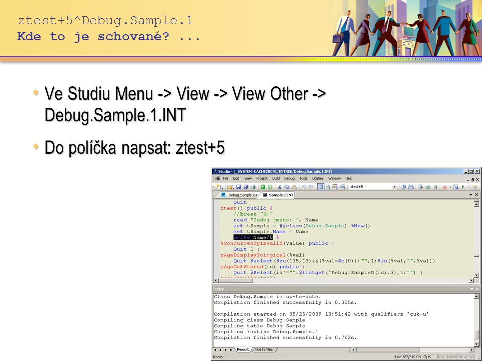 ztest+5^Debug.Sample.1 Kde to je schované?... Ve Studiu Menu -> View -> View Other -> Debug.Sample.1.INT Ve Studiu Menu -> View -> View Other -> Debug