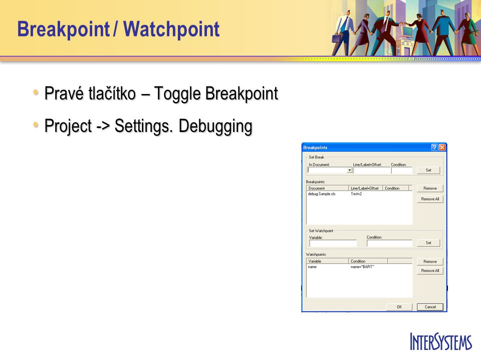 Breakpoint / Watchpoint Pravé tlačítko – Toggle Breakpoint Pravé tlačítko – Toggle Breakpoint Project -> Settings. Debugging Project -> Settings. Debu