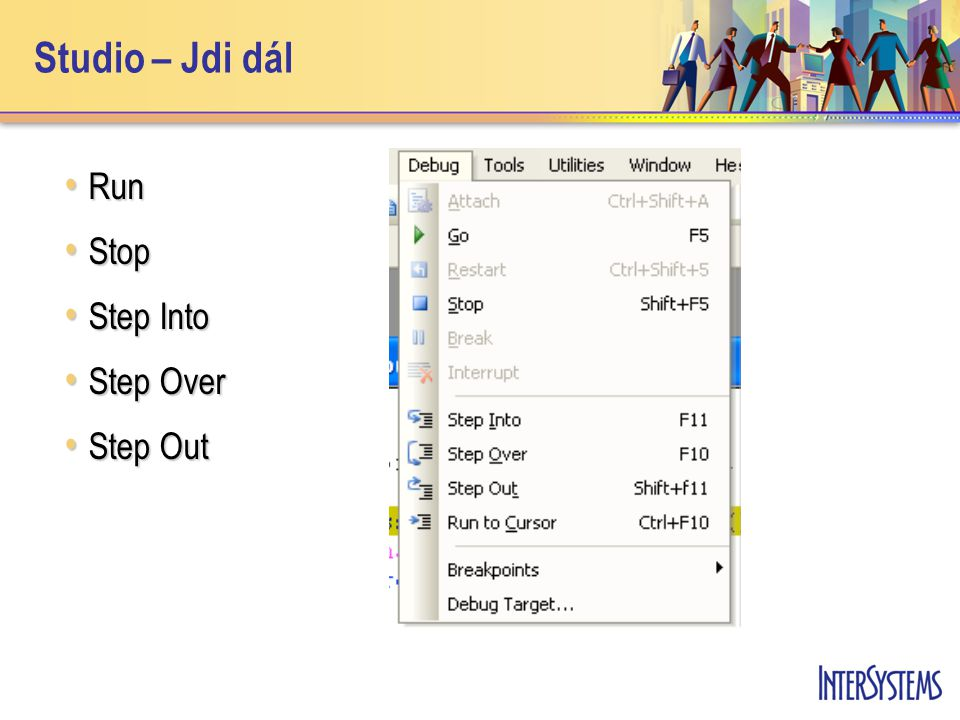 Studio – Jdi dál Run Run Stop Stop Step Into Step Into Step Over Step Over Step Out Step Out