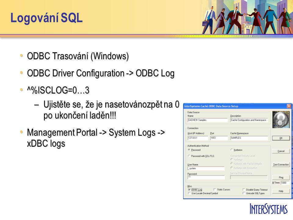 Logování SQL ODBC Trasování (Windows) ODBC Trasování (Windows) ODBC Driver Configuration -> ODBC Log ODBC Driver Configuration -> ODBC Log ^%ISCLOG=0…3 ^%ISCLOG=0…3 –Ujistěte se, že je nasetovánozpět na 0 po ukončení laděn!!.