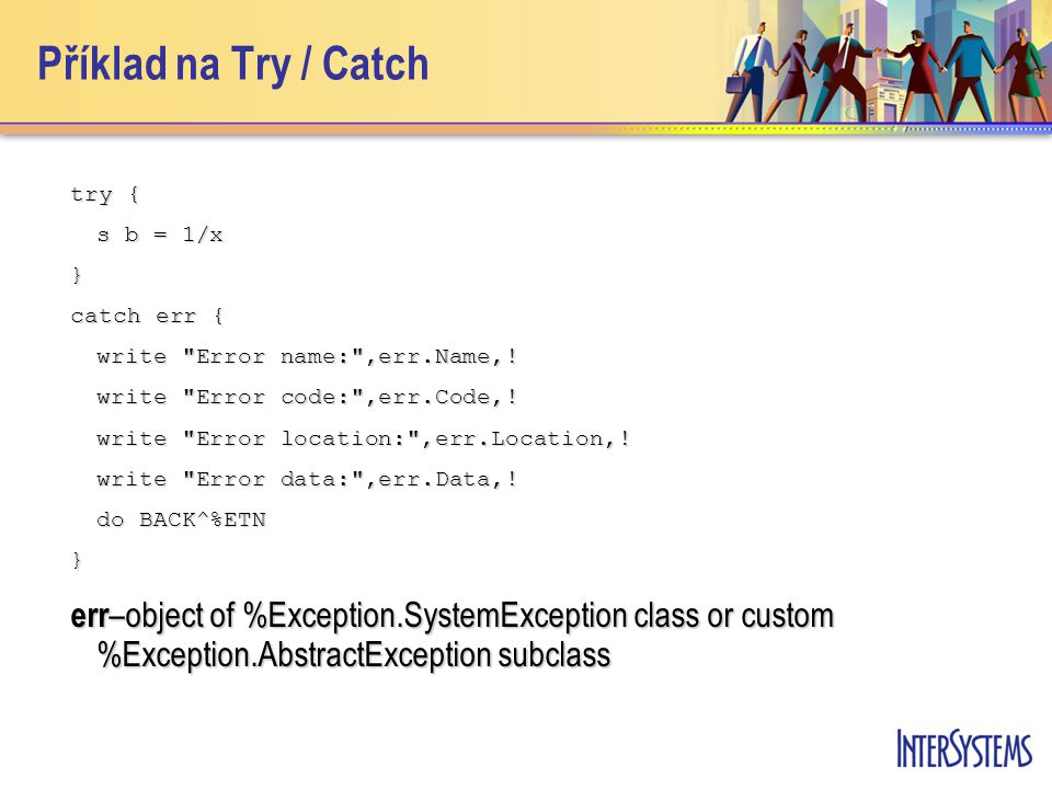 Příklad na Try / Catch try { s b = 1/x } catch err { write Error name: ,err.Name,.