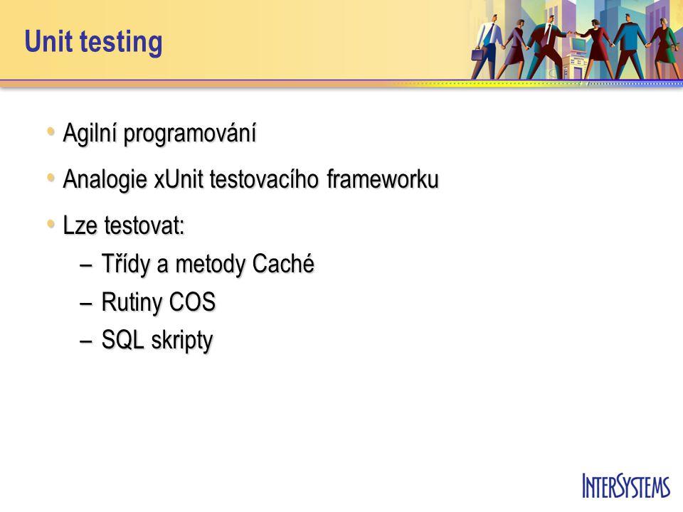 Unit testing Agilní programování Agilní programování Analogie xUnit testovacího frameworku Analogie xUnit testovacího frameworku Lze testovat: Lze testovat: –Třídy a metody Caché –Rutiny COS –SQL skripty