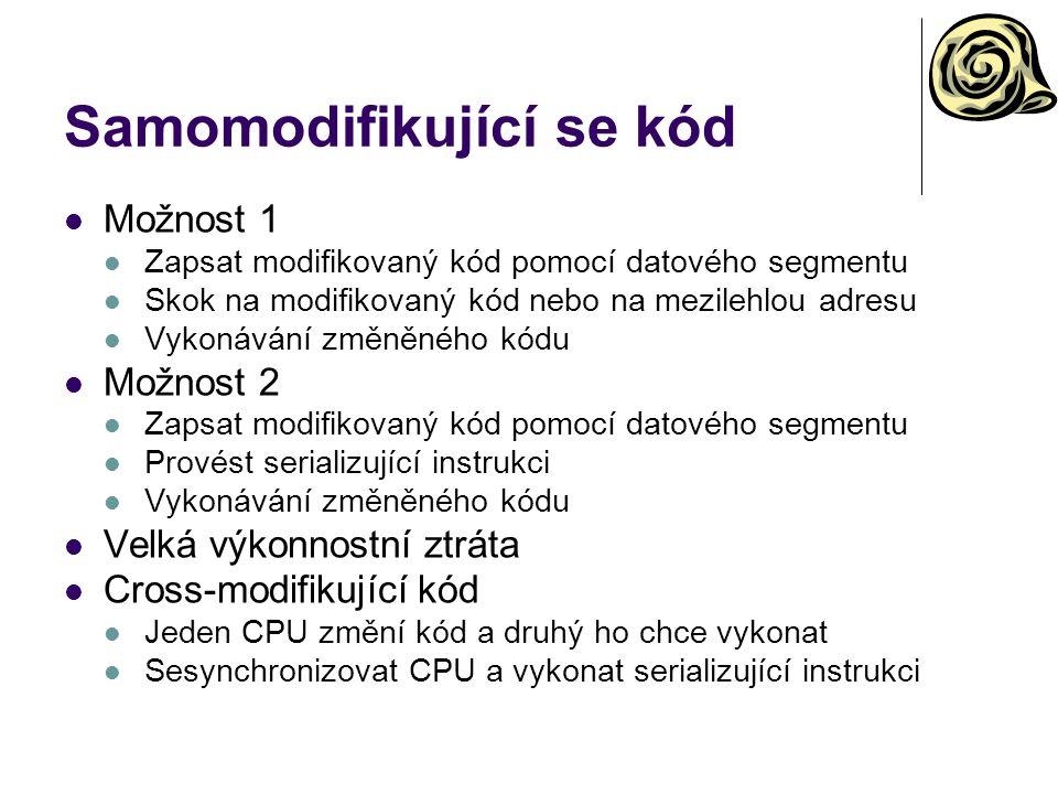 Samomodifikující se kód Možnost 1 Zapsat modifikovaný kód pomocí datového segmentu Skok na modifikovaný kód nebo na mezilehlou adresu Vykonávání změně