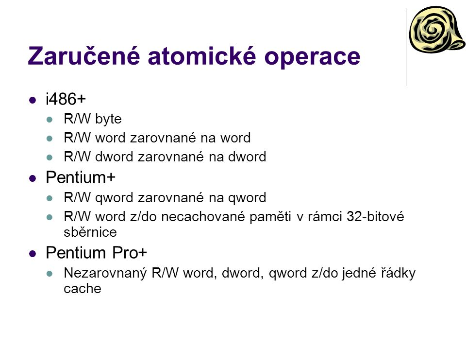 Zaručené atomické operace i486+ R/W byte R/W word zarovnané na word R/W dword zarovnané na dword Pentium+ R/W qword zarovnané na qword R/W word z/do n