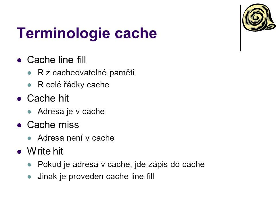 Terminologie cache Cache line fill R z cacheovatelné paměti R celé řádky cache Cache hit Adresa je v cache Cache miss Adresa není v cache Write hit Po