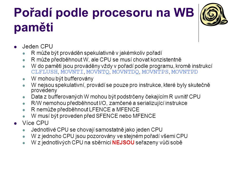 Pořadí podle procesoru na WB paměti Jeden CPU R může být prováděn spekulativně v jakémkoliv pořadí R může předběhnout W, ale CPU se musí chovat konzis
