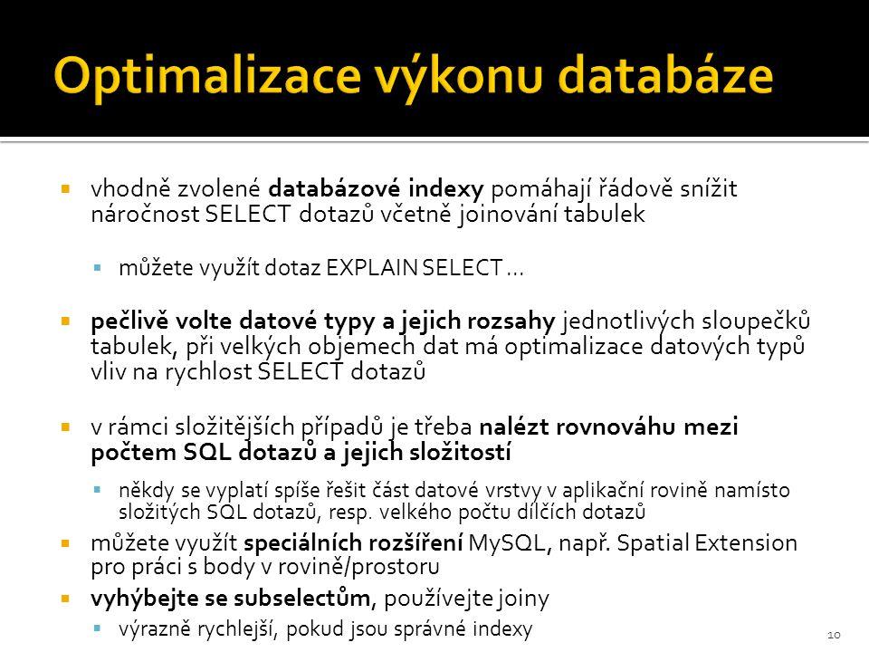  vhodně zvolené databázové indexy pomáhají řádově snížit náročnost SELECT dotazů včetně joinování tabulek  můžete využít dotaz EXPLAIN SELECT...  p
