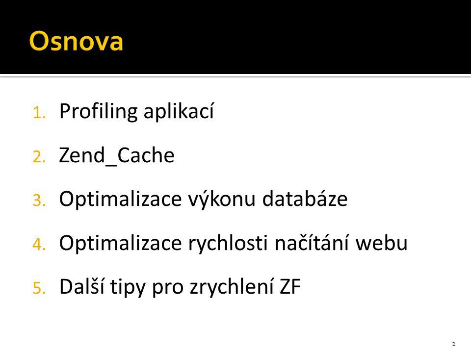 1. Profiling aplikací 2. Zend_Cache 3. Optimalizace výkonu databáze 4. Optimalizace rychlosti načítání webu 5. Další tipy pro zrychlení ZF 2