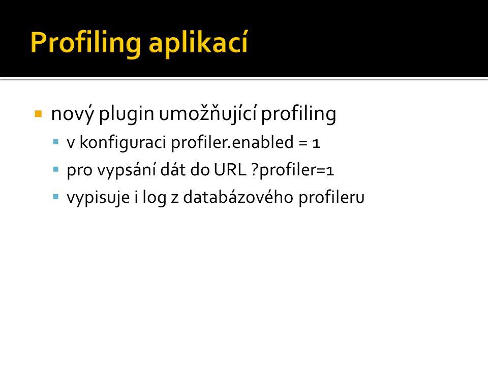  nový plugin umožňující profiling  v konfiguraci profiler.enabled = 1  pro vypsání dát do URL ?profiler=1  vypisuje i log z databázového profileru