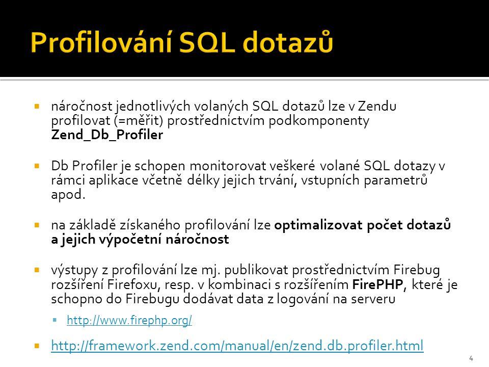  náročnost jednotlivých volaných SQL dotazů lze v Zendu profilovat (=měřit) prostřednictvím podkomponenty Zend_Db_Profiler  Db Profiler je schopen m