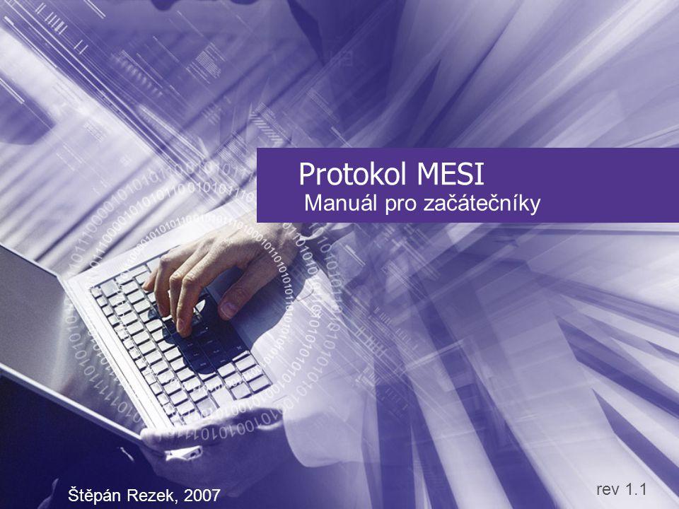 Protokol MESI Manuál pro začátečníky Štěpán Rezek, 2007 rev 1.1