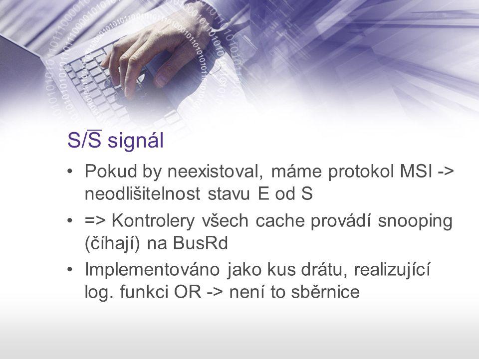 S/S signál Pokud by neexistoval, máme protokol MSI -> neodlišitelnost stavu E od S => Kontrolery všech cache provádí snooping (číhají) na BusRd Implem