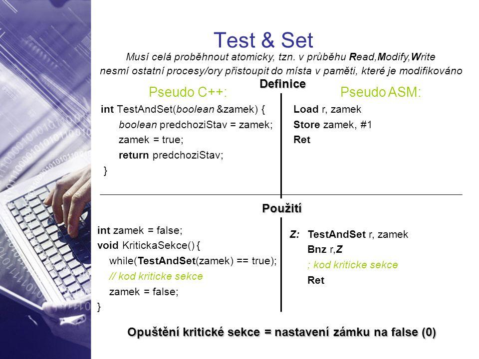 Test & Set Pseudo C++: int TestAndSet(boolean &zamek) { boolean predchoziStav = zamek; zamek = true; return predchoziStav; } Pseudo ASM: Load r, zamek