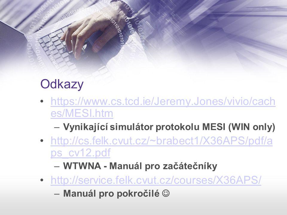 Odkazy https://www.cs.tcd.ie/Jeremy.Jones/vivio/cach es/MESI.htmhttps://www.cs.tcd.ie/Jeremy.Jones/vivio/cach es/MESI.htm –Vynikající simulátor protok
