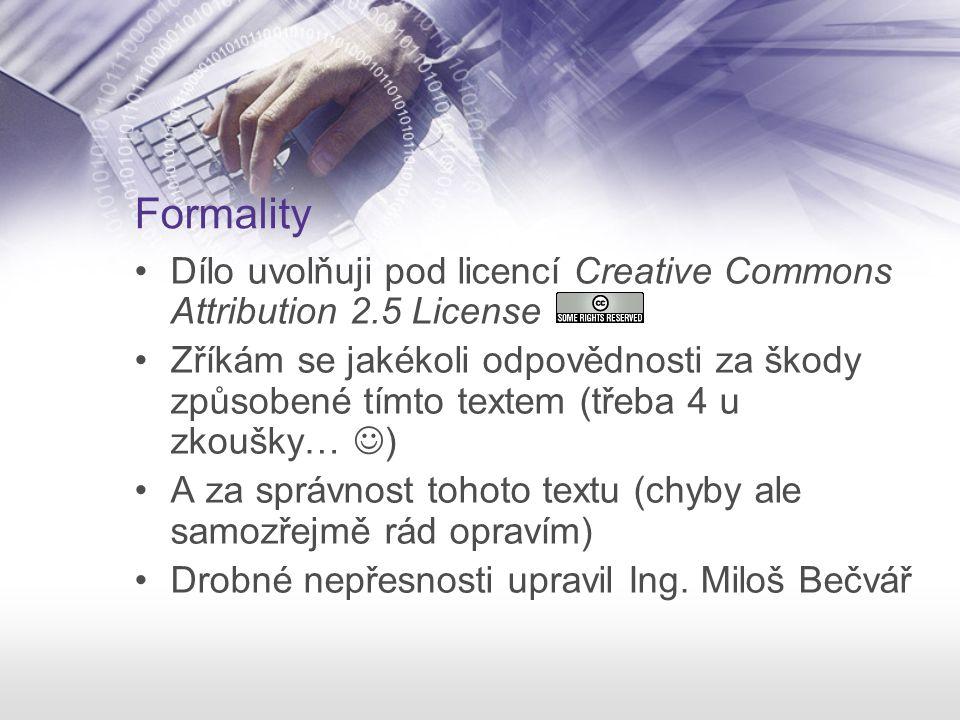 Formality Dílo uvolňuji pod licencí Creative Commons Attribution 2.5 License Zříkám se jakékoli odpovědnosti za škody způsobené tímto textem (třeba 4