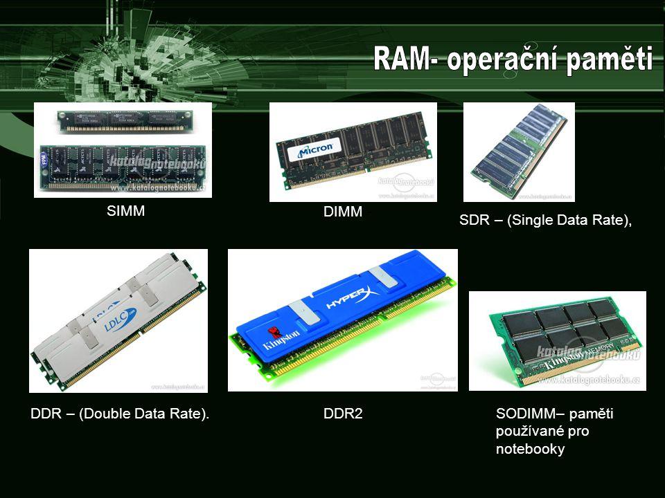 SIMM DIMM - SDR – (Single Data Rate), DDR – (Double Data Rate).DDR2 SODIMM– paměti používané pro notebooky