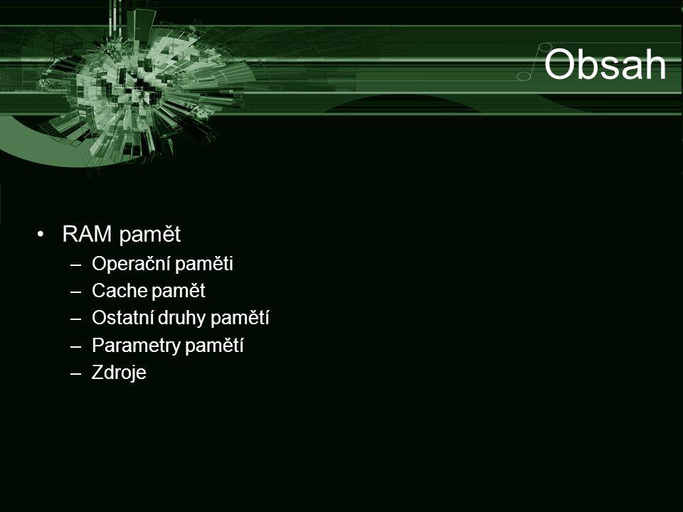 RAM pamět –Operační paměti –Cache pamět –Ostatní druhy pamětí –Parametry pamětí –Zdroje Obsah