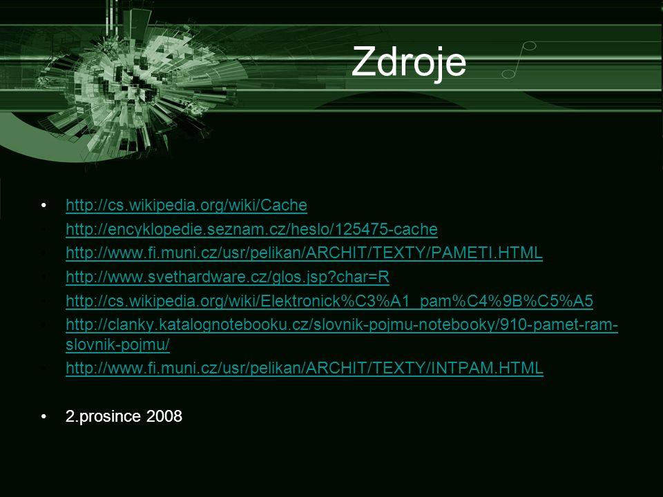 Zdroje http://cs.wikipedia.org/wiki/Cache http://encyklopedie.seznam.cz/heslo/125475-cache http://www.fi.muni.cz/usr/pelikan/ARCHIT/TEXTY/PAMETI.HTML