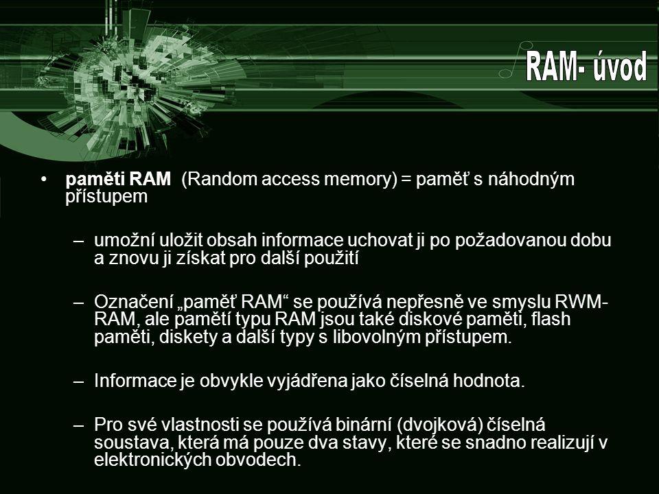 paměti RAM (Random access memory) = paměť s náhodným přístupem –umožní uložit obsah informace uchovat ji po požadovanou dobu a znovu ji získat pro dal