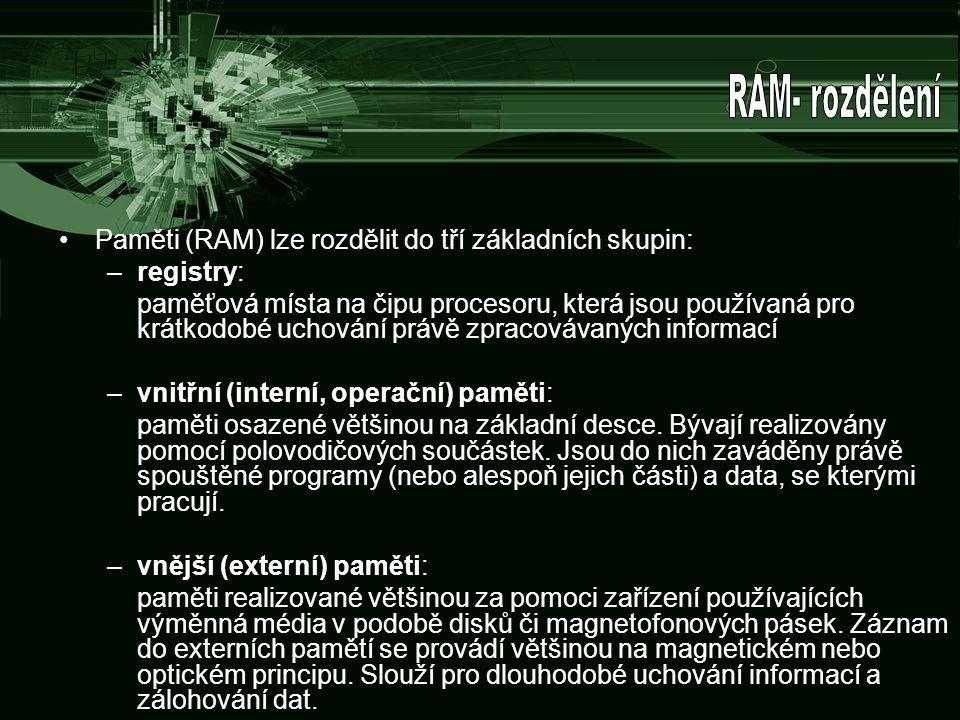 Paměti (RAM) lze rozdělit do tří základních skupin: –registry: paměťová místa na čipu procesoru, která jsou používaná pro krátkodobé uchování právě zp