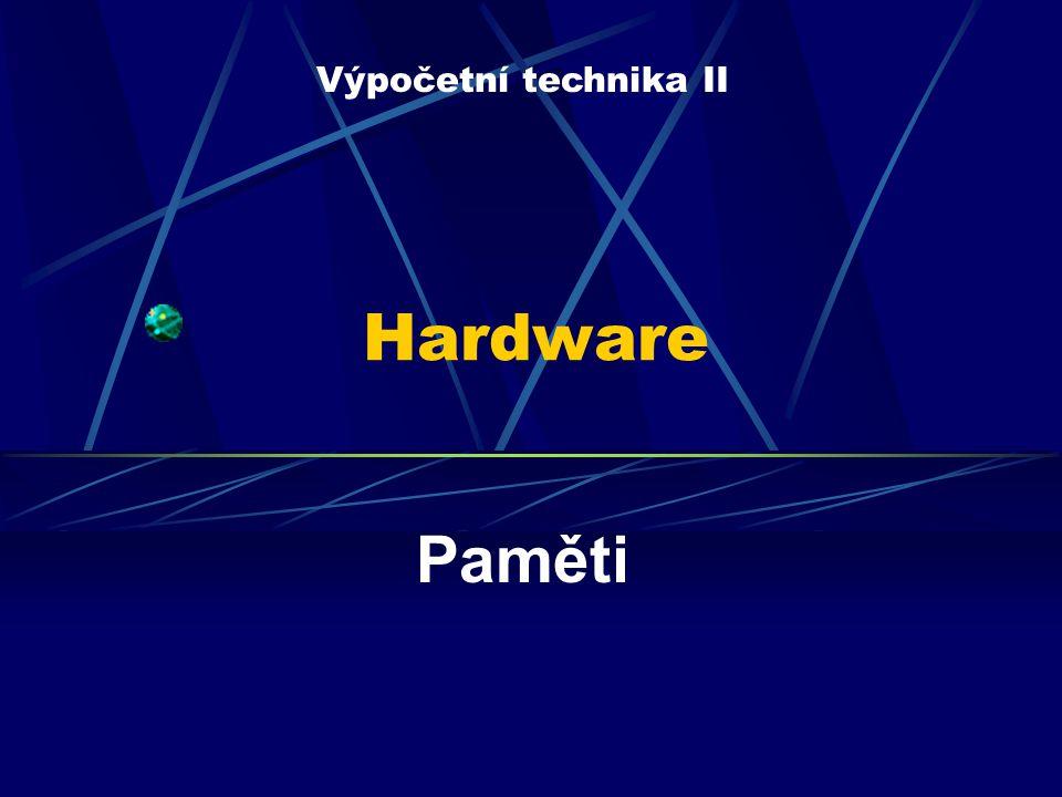 Hardware Paměti Výpočetní technika II