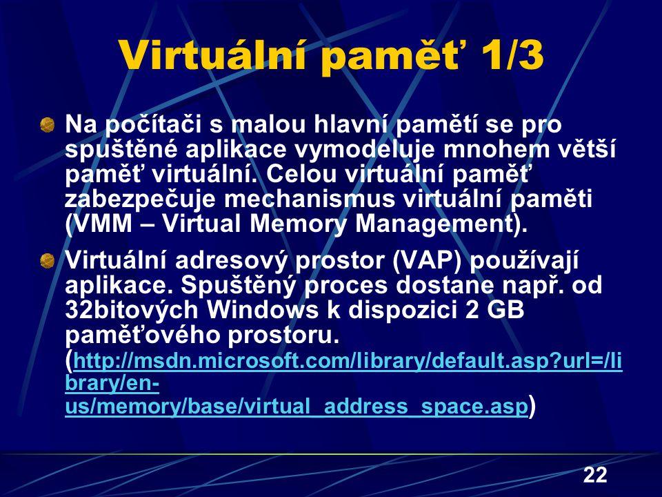 22 Virtuální paměť 1/3 Na počítači s malou hlavní pamětí se pro spuštěné aplikace vymodeluje mnohem větší paměť virtuální. Celou virtuální paměť zabez