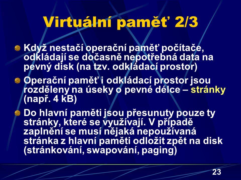 23 Virtuální paměť 2/3 Když nestačí operační paměť počítače, odkládají se dočasně nepotřebná data na pevný disk (na tzv. odkládací prostor) Operační p