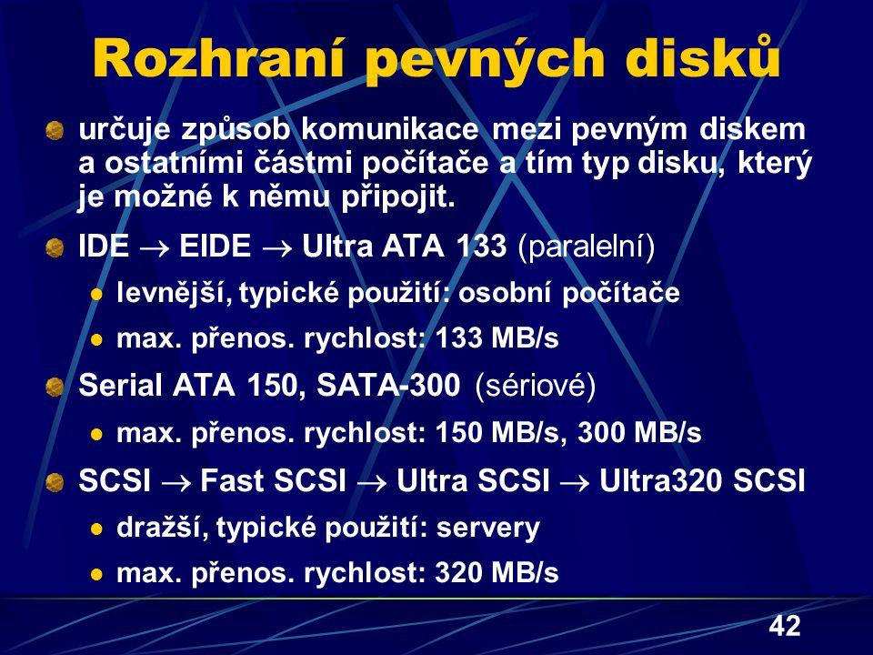 42 Rozhraní pevných disků určuje způsob komunikace mezi pevným diskem a ostatními částmi počítače a tím typ disku, který je možné k němu připojit. IDE