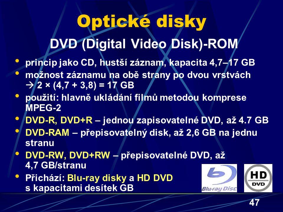 47 Optické disky DVD (Digital Video Disk)-ROM princip jako CD, hustší záznam, kapacita 4,7–17 GB možnost záznamu na obě strany po dvou vrstvách  2 ×